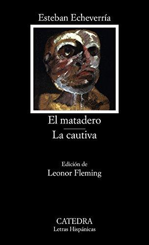 El matadero - La cautiva (Letras Hispánicas, #251)