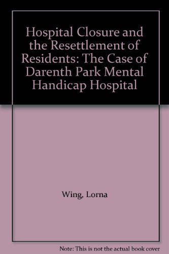 Hospital Closure and the Resettlement of Residents: The Case of Darenth Park Mental Handicap Hospital