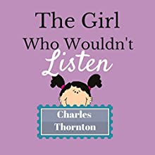 The Girl Who Wouldn't Listen (       UNABRIDGED) by Charles Thornton Narrated by Eileen Rizzo