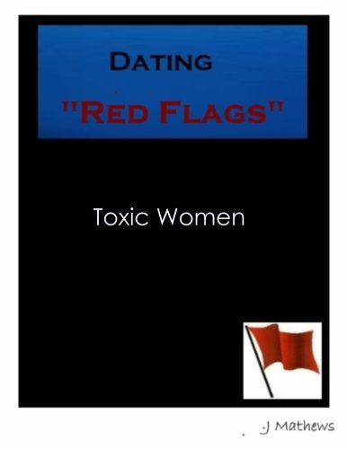 "J Mathews - Dating ""RED FLAGS"" : Toxic Women (The Dating Handbook for Men: Women to Avoid 1) (English Edition)"