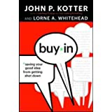 Buy-In: Saving Your Good Idea from Getting Shot Downby John P Kotter