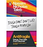 Nassim Nicholas Taleb Antifragile: How to Live in a World We Don't Understand