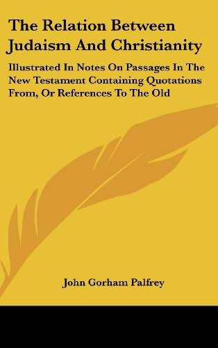 The Relation Between Judaism And Christianity: Illustrated In Notes On Passages In The New Testament Containing Quotatio