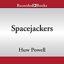 Spacejackers (       UNABRIDGED) by Huw Powell Narrated by Mike Grady