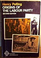 The Origins of the Labour Party, 1880-1900 (Oxford Paperbacks)