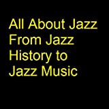 All About Jazz From Jazz Music History to Jazz Music: - What is Jazz, the Top Jazz Music Artists and Good Jazz Music in General