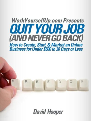 Quit Your Job and Never Go Back - How to Create Start  Market an Online Business for Under 500 in 30 Days097543666X