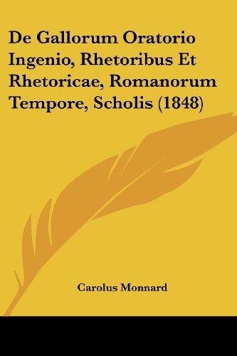 de Gallorum Oratorio Ingenio, Rhetoribus Et Rhetoricae, Romanorum Tempore, Scholis (1848)