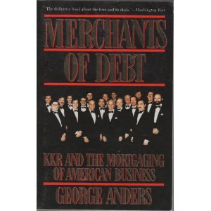 Merchants of Debt: KKR and the Mortgaging of American Business: George Anders: 9780465045228: Amazon.com: Books
