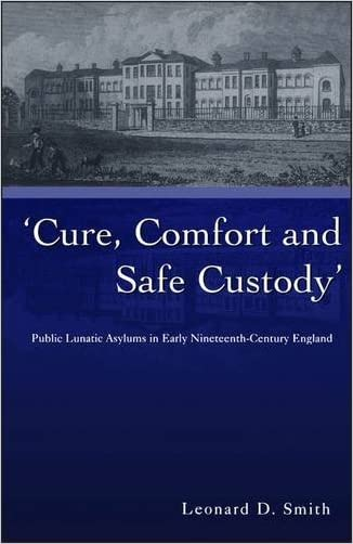 Cure, Comfort and Safe Custody: Public Lunatic Asylums in Early Nineteenth-Century England written by Leonard Smith
