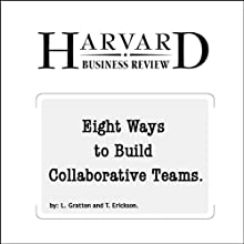Eight Ways to Build Collaborative Teams (Harvard Business Review) (       UNABRIDGED) by Linda Gratton, Tamara Erickson Narrated by Todd Mundt