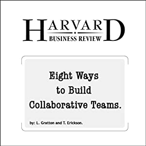 Eight Ways to Build Collaborative Teams (Harvard Business Review) | [Linda Gratton, Tamara Erickson]