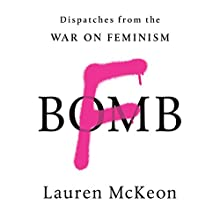 F-Bomb: Dispatches from the War on Feminism Audiobook by Lauren McKeon Narrated by Laurie Catherine Winkel