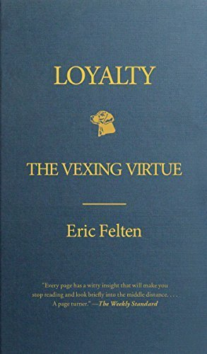 Loyalty: The Vexing Virtue by Felten, Eric (April 17, 2012) Paperback