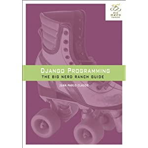 Django Programming: The Big Nerd Ranch Guide (Big Nerd Ranch Guides)