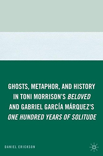 Ghosts, Metaphor, and History in Toni Morrison's Beloved and Gabriel GarcIa MArquez's One Hundred Years of Solitude