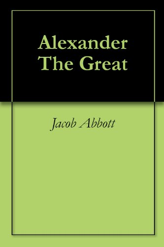 Jacob Abbott - Alexander The Great (English Edition)