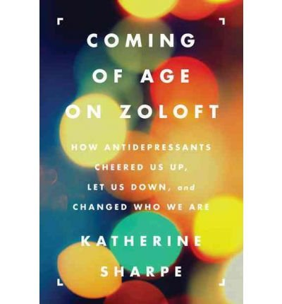 coming-of-age-on-zoloft-how-antidepressants-cheered-us-up-let-us-down-and-changed-who-we-are-author-