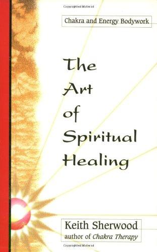 The Art of Spiritual Healing: Chakra & Energy Bodywork (Llewellyn's New Age)