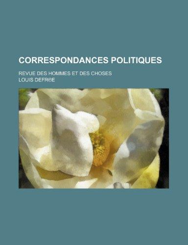 Correspondances Politiques; Revue Des Hommes et Des Choses