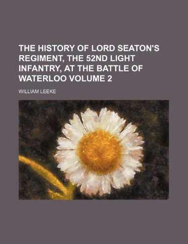 The history of Lord Seaton's regiment, the 52nd light infantry, at the battle of Waterloo Volume 2