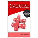 Forex Trading Strategies: How to Learn Forex Tradingby Aurel Radulescu