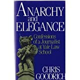 Anarchy and Elegance: Confessions of a Journalist at Yale Law School (0316320277) by Chris Goodrich