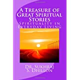 A Treasure of Great Spiritual Stories: Spirituality in Everyday Living ~ Dr. Sukhraj S. Dhillon