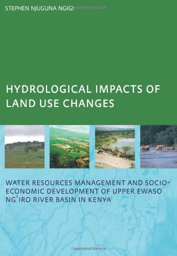 Hydrological Impacts Of Land Use Changes On Water Resources Management And Socio-Economic Development Of The Upper Ewaso Ng'Iro River Basin In Kenya: Phd: Unesco-Ihe Institute, Delft