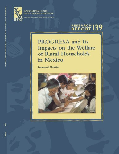 PROGRESA and Its Impacts on the Welfare of Rural Households in Mexico: (Research Report 139 - International Food Policy Research Institute - IFPRI) ... Food Policy Research Institute))