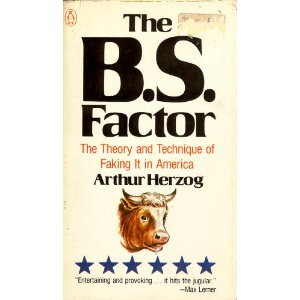 The B.S. Factor: The Theory and Practice of Faking it in America, Arthur Herzog