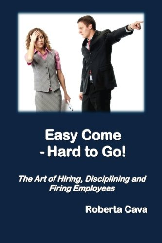 Easy Come - Hard to Go: The Art of Hiring, Disciplining and Firing Employees PDF