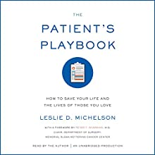 The Patient's Playbook: How to Save Your Life and the Lives of Those You Love (       UNABRIDGED) by Leslie D. Michelson Narrated by Leslie D. Michelson