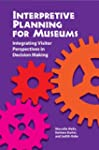 Interpretive Planning for Museums: In...