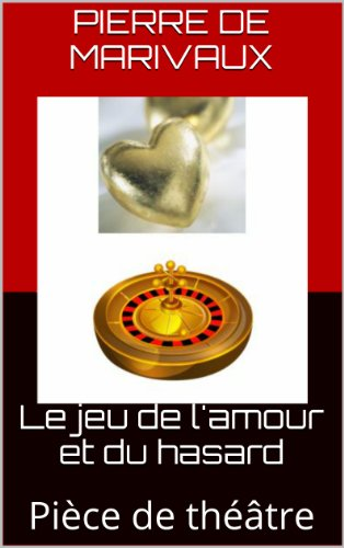 Pierre De Marivaux - Le jeu de l'amour et du hasard (Illustré): Pièce de théâtre
