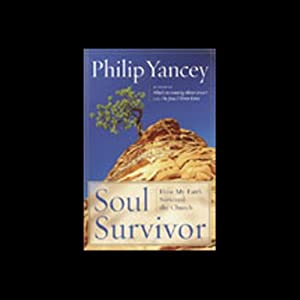 Soul Survivor: How My Faith Survived the Church | [Philip Yancey]