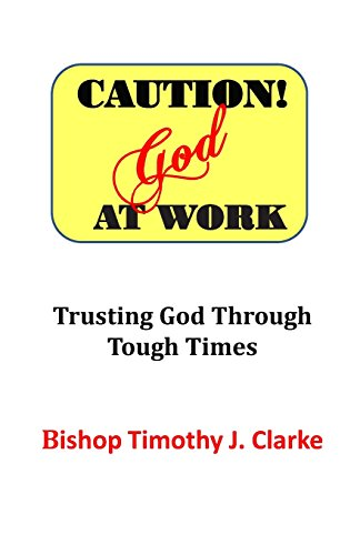 Caution: God at Work: Trusting God Through Tough Times