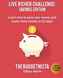 Live Richer Challenge: Savings Edition: Learn how to save your money and make more money in 22 days! (Volume 2)