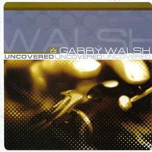 GARRY WALSH : UNCOVERD