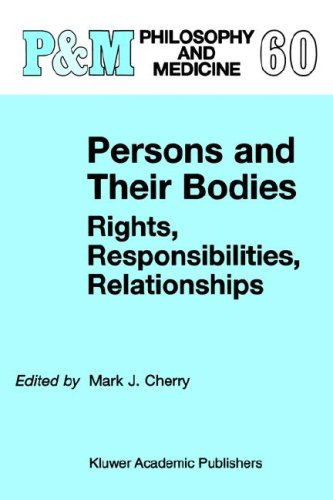 Persons and Their Bodies: Rights, Responsibilities, Relationships (Philosophy and Medicine)