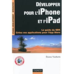 Dvelopper pour l'iPhone et l'iPad - Le guide du SDK - Crez vos applications pour l'App Store