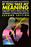 If You Take My Meaning: Theory into Practice in Human Communication (0340604069) by Ellis, Richard