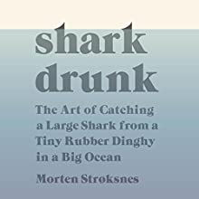 Shark Drunk: The Art of Catching a Large Shark from a Tiny Rubber Dinghy in a Big Ocean | Livre audio Auteur(s) : Morten Stroksnes Narrateur(s) : P. J. Ochlan