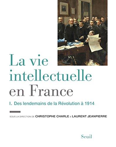 La Vie intellectuelle en France - Tome 1: Des lendemains de la Révolution à 1914