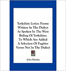 Lyrics poems written in the dialect as spoken in the west riding