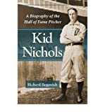 img - for [ KID NICHOLS: A BIOGRAPHY OF THE HALL OF FAME PITCHER ] By Bogovich, Richard ( Author) 2012 [ Paperback ] book / textbook / text book