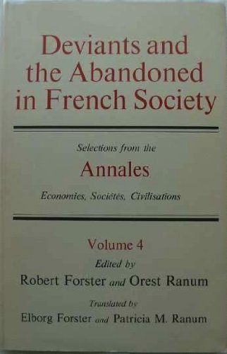 Deviants and the Abandoned in French Society: Selections from the Annales Economies, Societes, Civilisations (Vol 4)