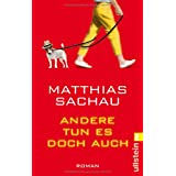 Andere tun es doch auch: Romanvon &#34;Matthias Sachau&#34;