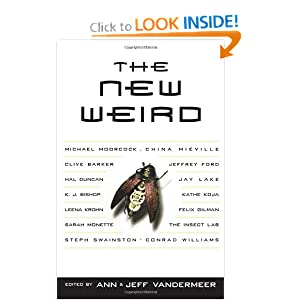 The New Weird by Ann VanderMeer and Jeff VanderMeer