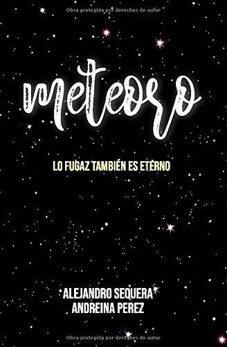 Meteoro Lo fugaz también es eterno  [Perez, Andreina E - Sequera, Alejandro] (Tapa Blanda)